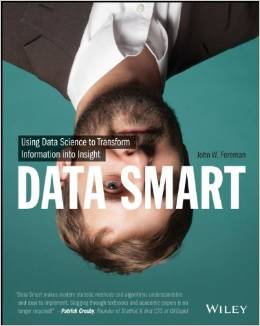 [Data Smart: Using Data Science to Transform Information into Insight](http://amzn.to/1mZs2DU)